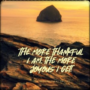 Positive affirmation from Affirmations.online - The more thankful I am, the more joyous I get!