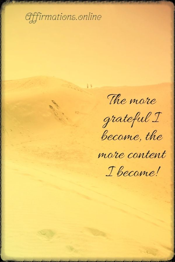 Positive affirmation from Affirmations.online - The more grateful I become, the more content I become!