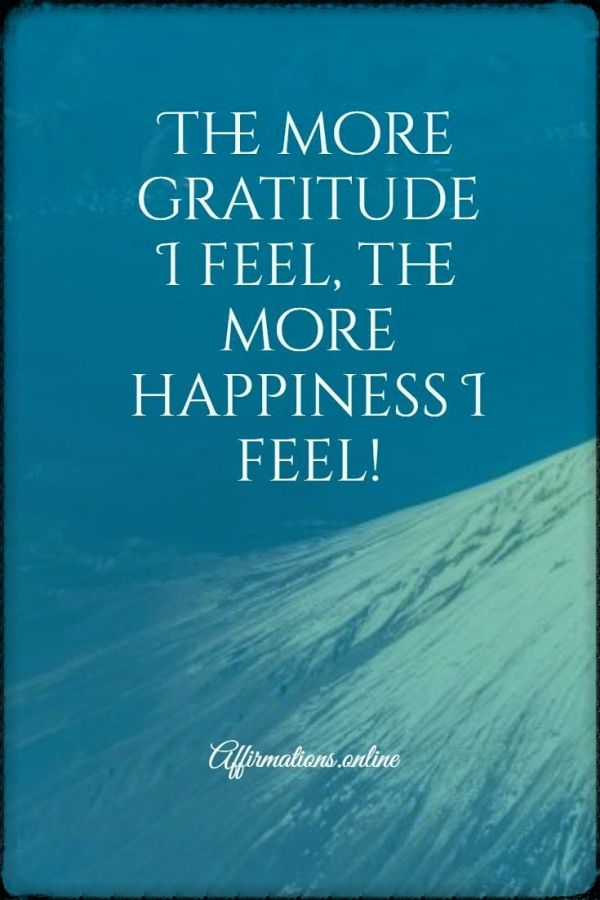 Positive affirmation from Affirmations.online - The more gratitude I feel, the more happiness I feel!