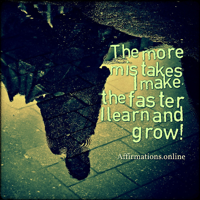 Positive affirmation from Affirmations.online - The more mistakes I make, the faster I learn and grow!