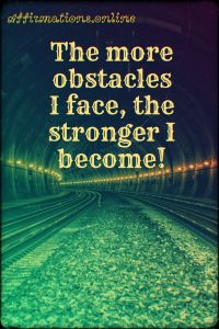 Positive affirmation from Affirmations.online - The more obstacles I face, the stronger I become!