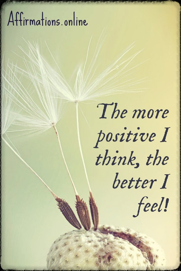 Positive affirmation from Affirmations.online - The more positive I think, the better I feel!