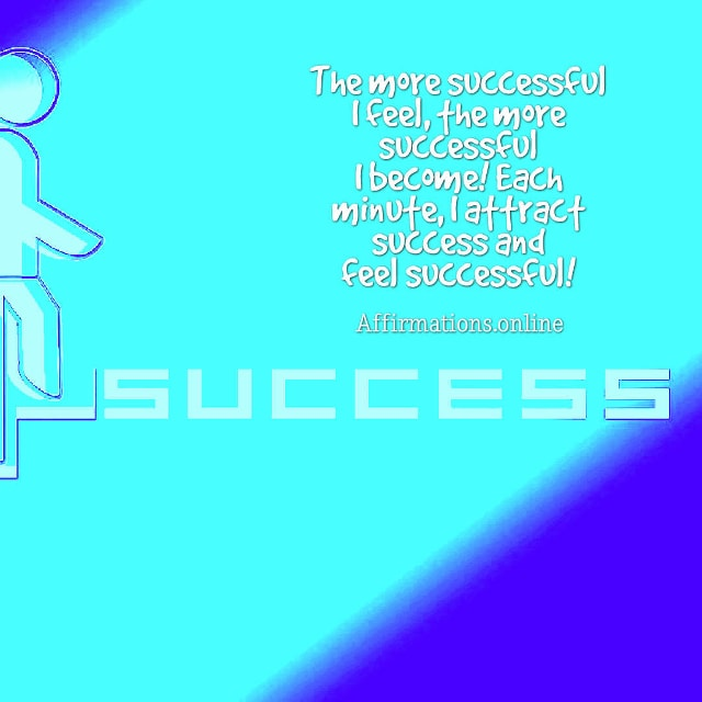 Image affirmation from Affirmations.online - The more successful I feel, the more successful I become! Each minute, I attract success and feel successful!