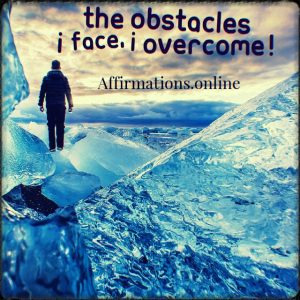 Positive affirmation from Affirmations.online - The obstacles I face, I overcome!