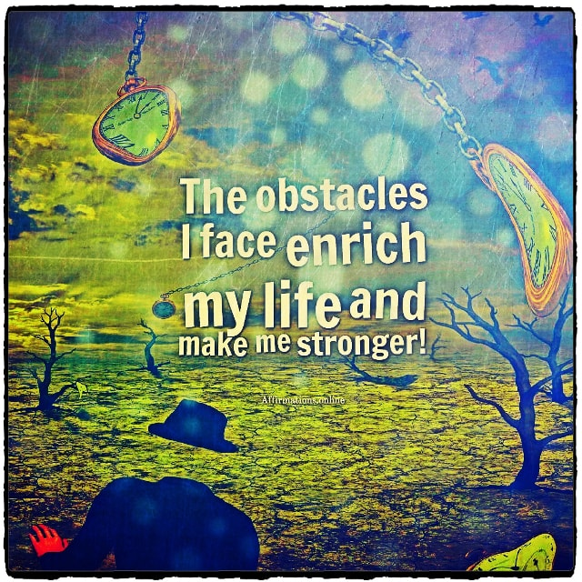 Positive affirmation from Affirmations.online - The obstacles I face enrich my life and make me stronger!