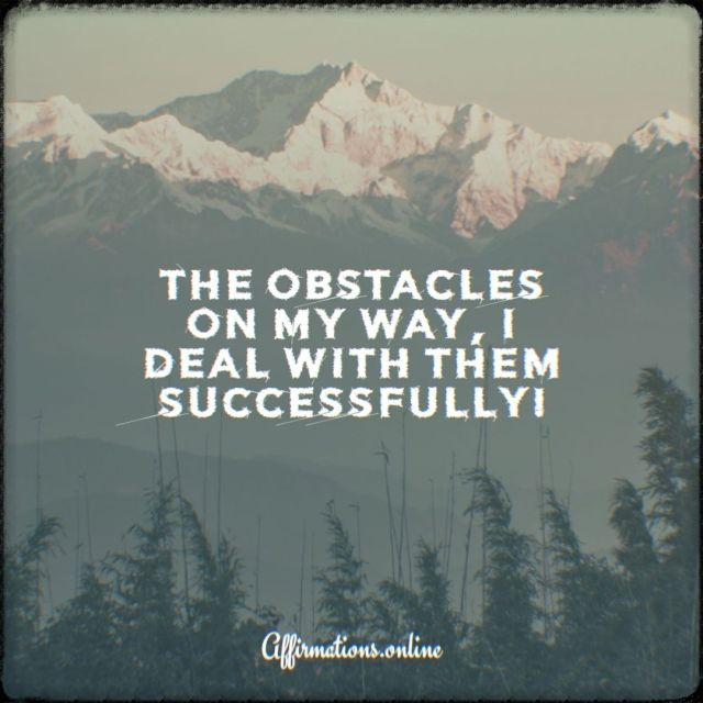 Positive affirmation from Affirmations.online - The obstacles on my way, I deal with them successfully!
