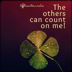 Positive affirmation from Affirmations.online - The others can count on me!