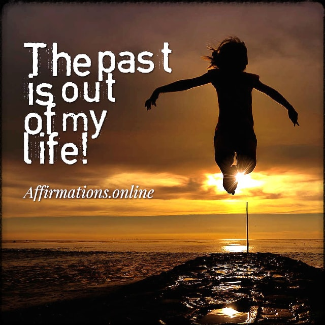 Positive affirmation from Affirmations.online - The past is out of my life!