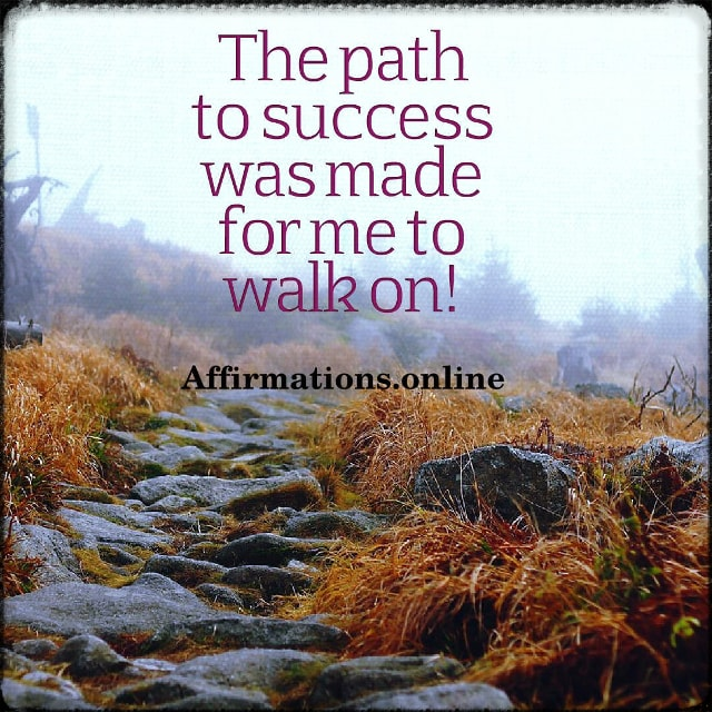 Positive affirmation from Affirmations.online - The path to success was made for me to walk on!