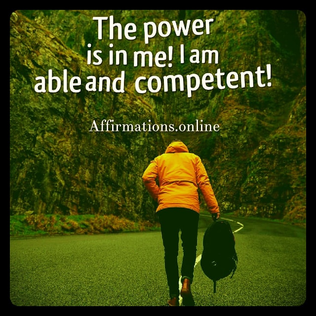 Positive affirmation from Affirmations.online - The power is in me! I am able and competent!
