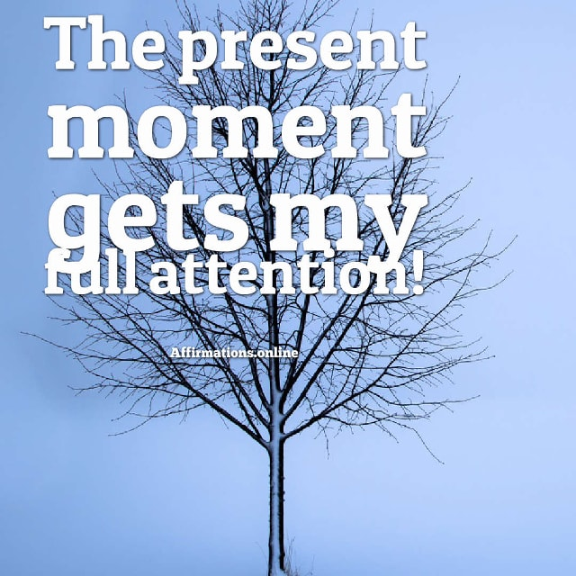 Image affirmation from Affirmations.online - The present moment gets my full attention!