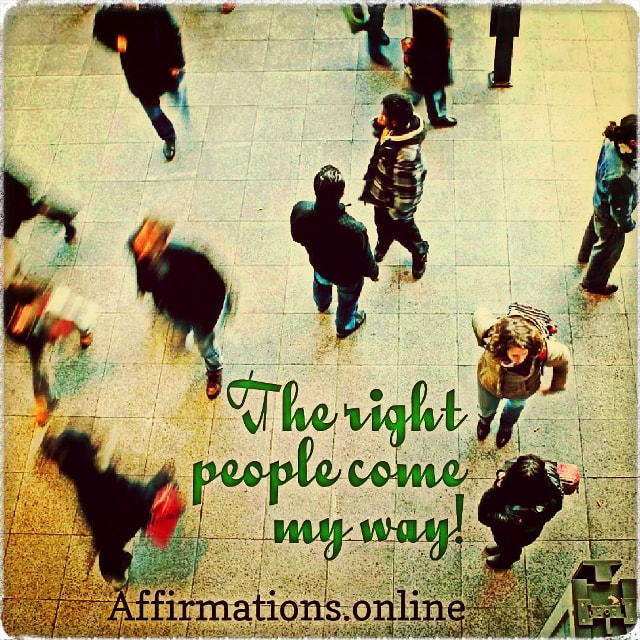 Positive affirmation from Affirmations.online - The right people come my way!