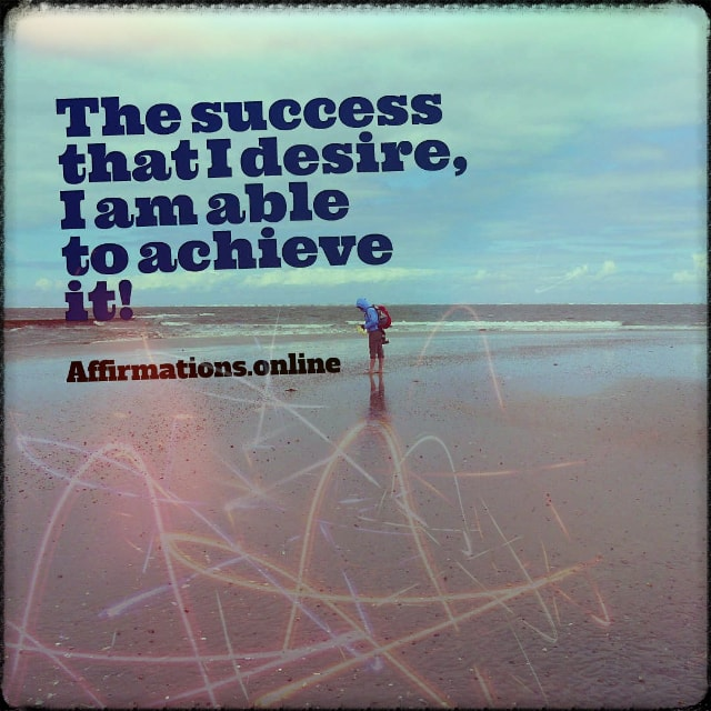 Positive affirmation from Affirmations.online - The success that I desire, I am able to achieve it!
