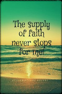 Positive affirmation from Affirmations.online - The supply of faith never stops for me!