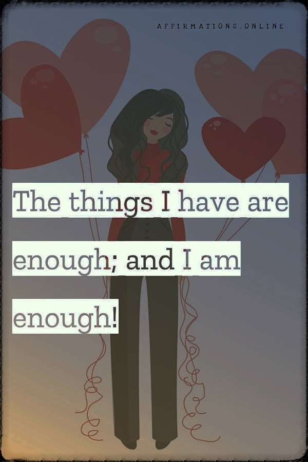 Positive affirmation from Affirmations.online - The things I have are enough; and I am enough!