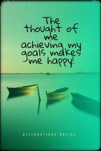 Positive affirmation from Affirmations.online - The thought of me achieving my goals makes me happy!