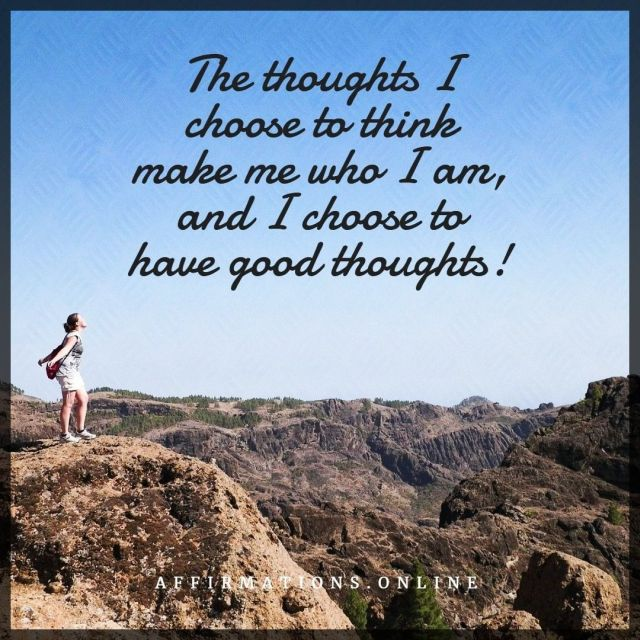 Positive affirmation from Affirmations.online - The thoughts I choose to think make me who I am, and I choose to have good thoughts!