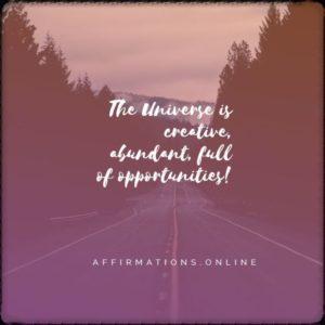 Positive affirmation from Affirmations.online - The Universe is creative, abundant, full of opportunities!