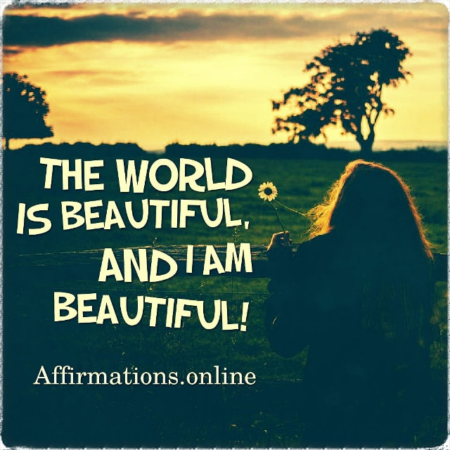 Positive affirmation from Affirmations.online - The world is beautiful, and I am beautiful!