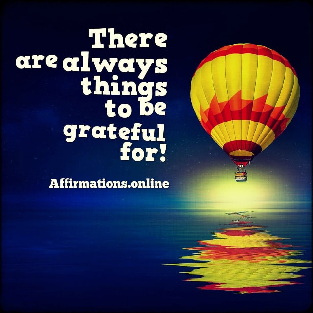 Positive affirmation from Affirmations.online - There are always things to be grateful for!