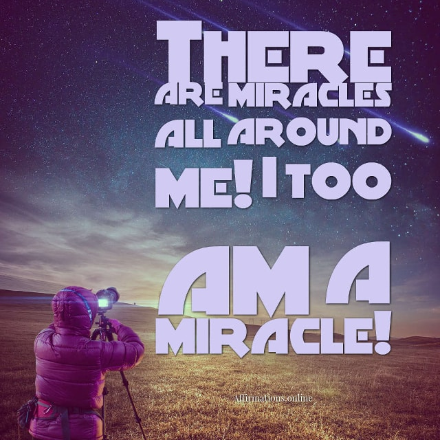Image affirmation from Affirmations.online - There are miracles all around me! I too am a miracle!