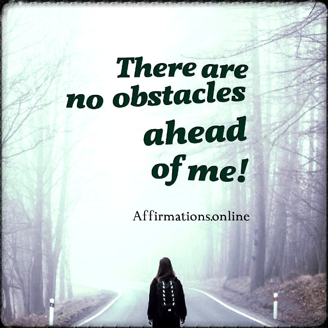 Positive affirmation from Affirmations.online - There are no obstacles ahead of me!