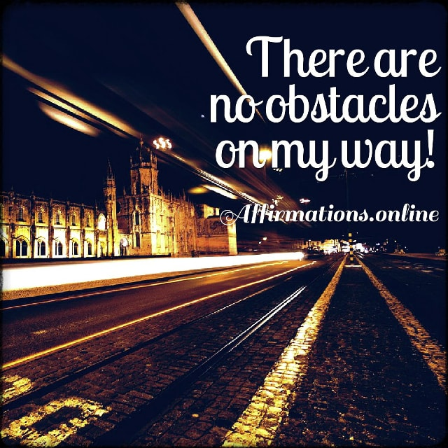 Positive affirmation from Affirmations.online - There are no obstacles on my way!
