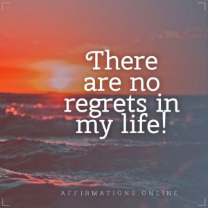 Positive affirmation from Affirmations.online - There are no regrets in my life!