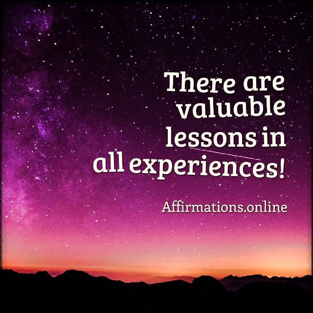 Positive affirmation from Affirmations.online - There are valuable lessons in all experiences!