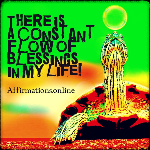 Positive affirmation from Affirmations.online - There is a constant flow of blessings in my life!
