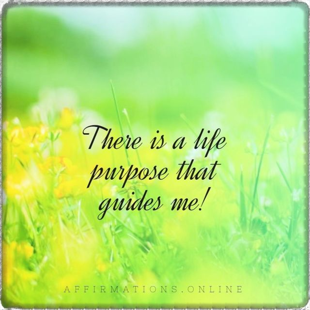 Positive affirmation from Affirmations.online - There is a life purpose that guides me!