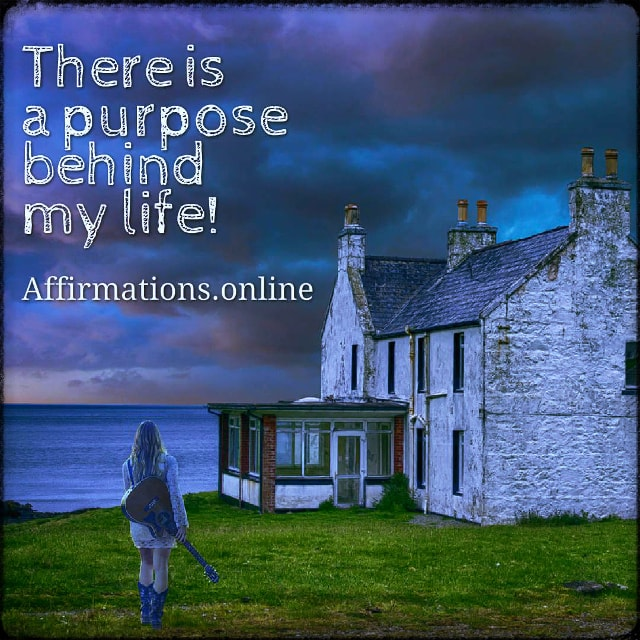Positive affirmation from Affirmations.online - There is a purpose behind my life!
