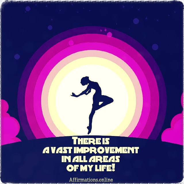 Positive affirmation from Affirmations.online - There is a vast improvement in all areas of my life!