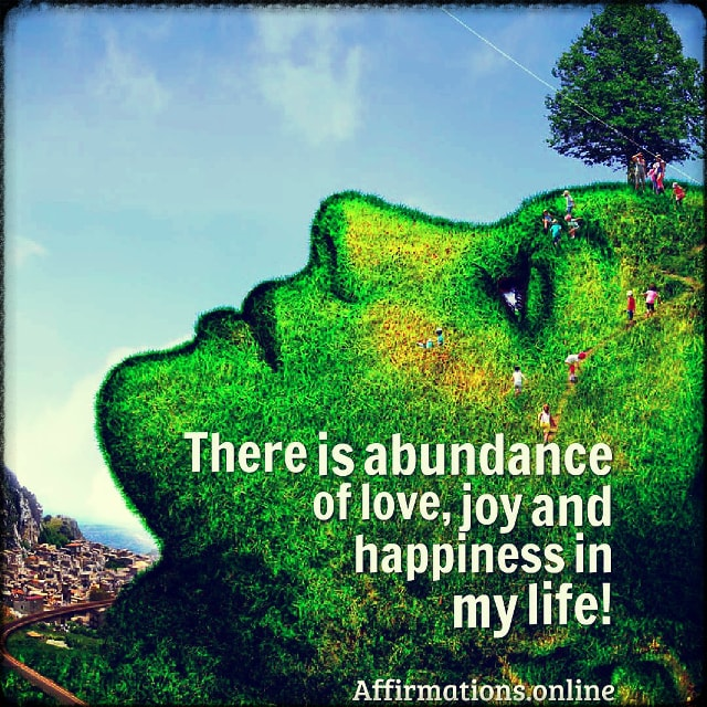 Positive affirmation from Affirmations.online - There is abundance of love, joy and happiness in my life!