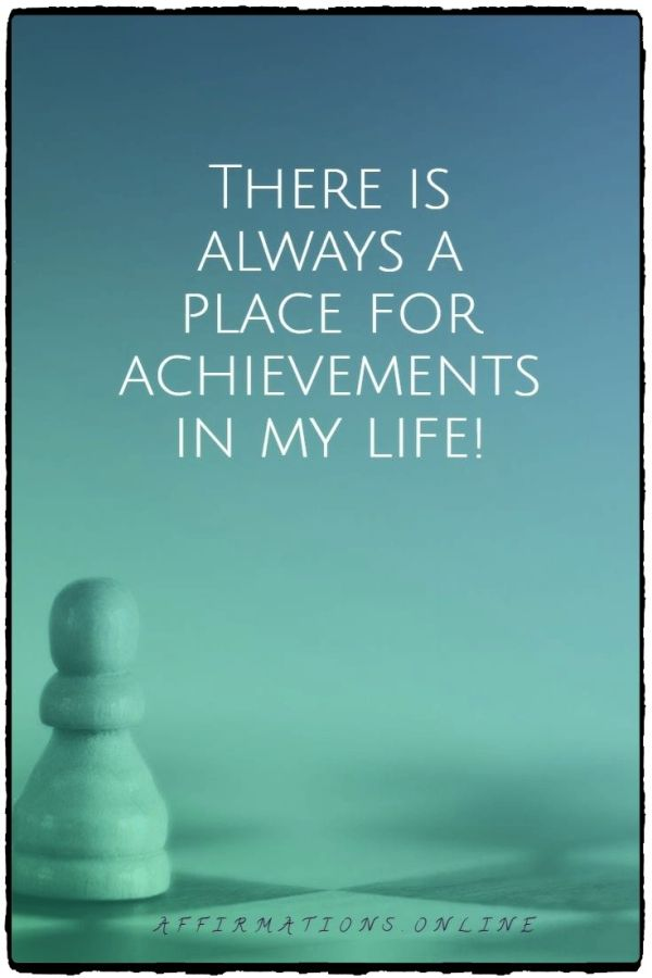 Positive affirmation from Affirmations.online - There is always a place for achievements in my life!