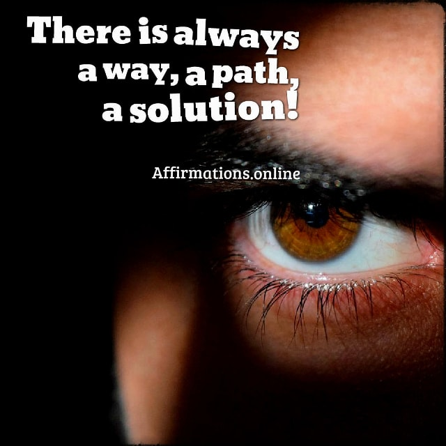 Positive affirmation from Affirmations.online - There is always a way, a path, a solution!