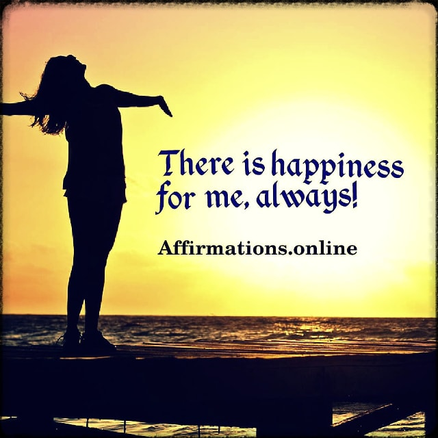 Positive affirmation from Affirmations.online - There is happiness for me, always!