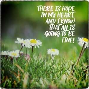 Positive affirmation from Affirmations.online - There is hope in my heart, and I know that all is going to be fine!