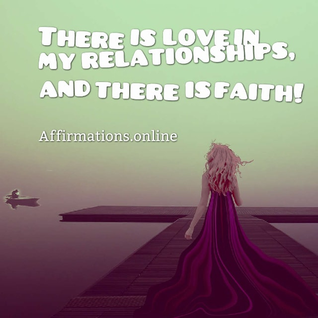 Image affirmation from Affirmations.online - There is love in my relationships, and there is faith!