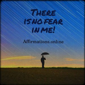 Positive affirmation from Affirmations.online - There is no fear in me!
