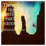 There is no stopping until I reach success!
