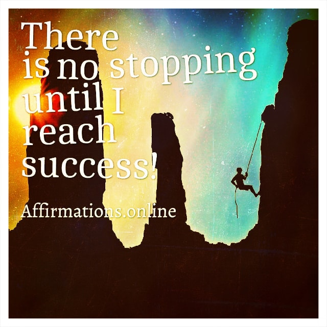 Positive affirmation from Affirmations.online - There is no stopping until I reach success!