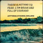 Courage is available for me, and I act courageously!