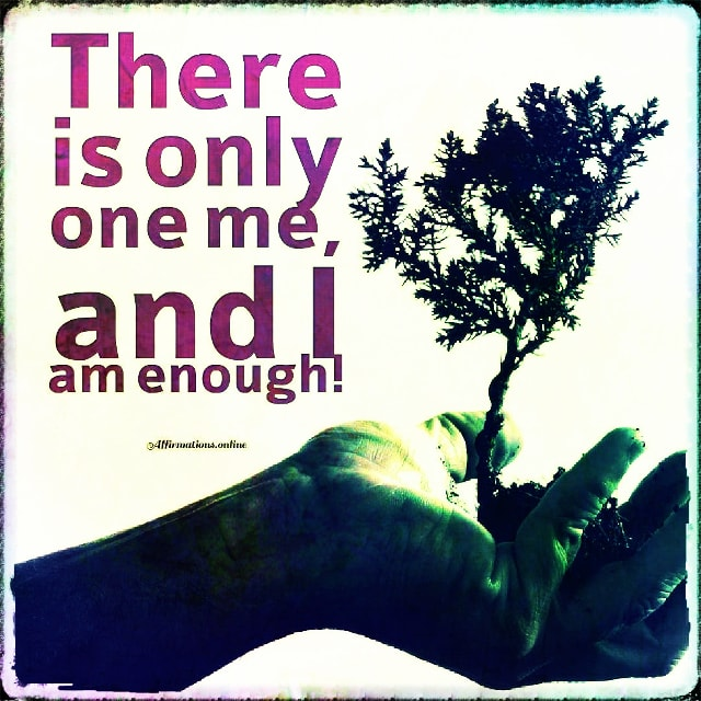 Positive affirmation from Affirmations.online - There is only one me, and I am enough!