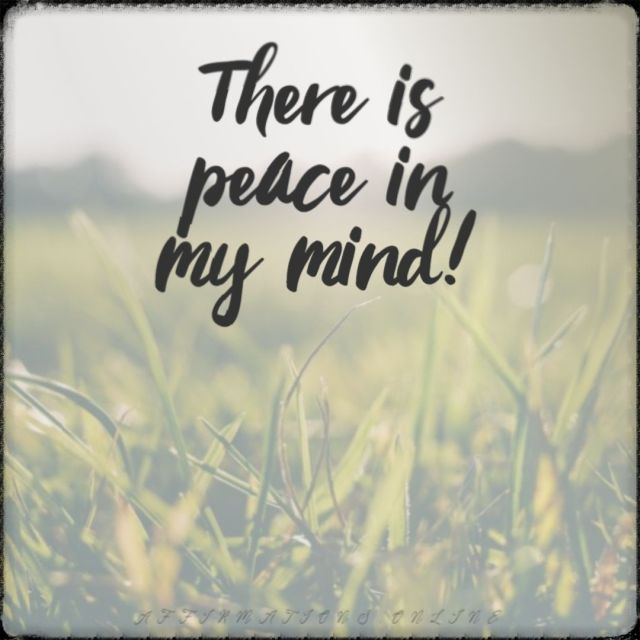 Positive affirmation from Affirmations.online - There is peace in my mind!