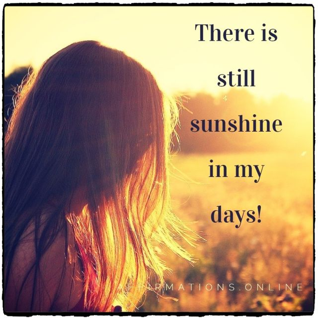 Positive affirmation from Affirmations.online - There is still sunshine in my days!