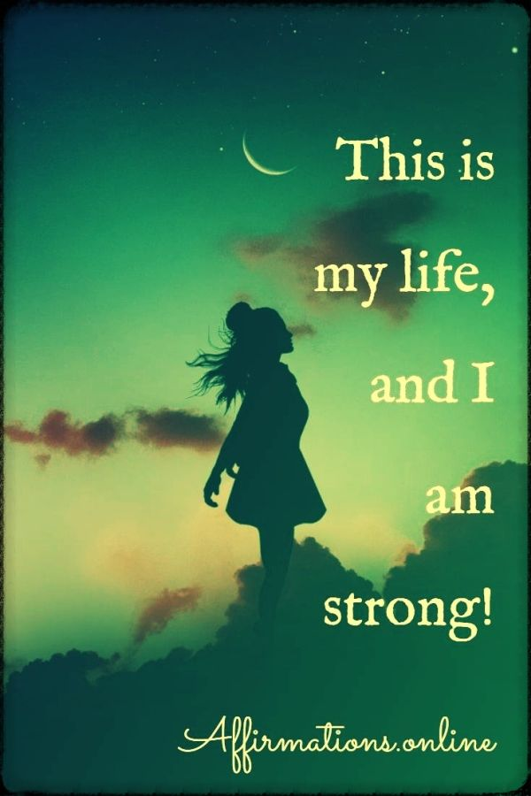 Positive affirmation from Affirmations.online - This is my life, and I am strong!