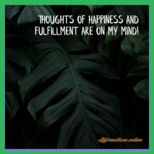 Positive Affirmation from Affirmations.online - Thoughts of happiness and fulfillment are on my mind!