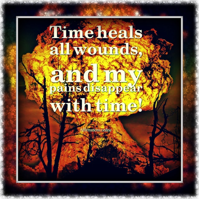Positive affirmation from Affirmations.online - Time heals all wounds, and my pains disappear with time!