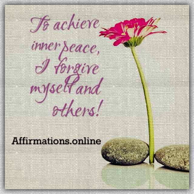 Positive affirmation from Affirmations.online - To achieve inner peace, I forgive myself and others!